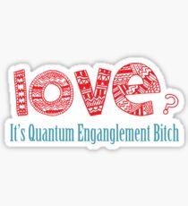 Love? It's quantum entanglement Sticker