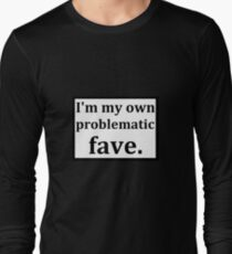 Problematic fave Long Sleeve T-Shirt