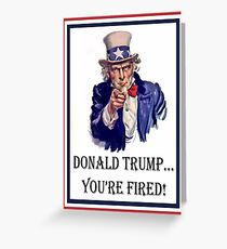 Donald Trump:   You're FIRED! Greeting Card