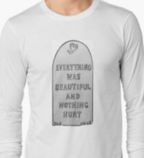 Everything Was Beautiful And Nothing Hurt Long Sleeve T-Shirt