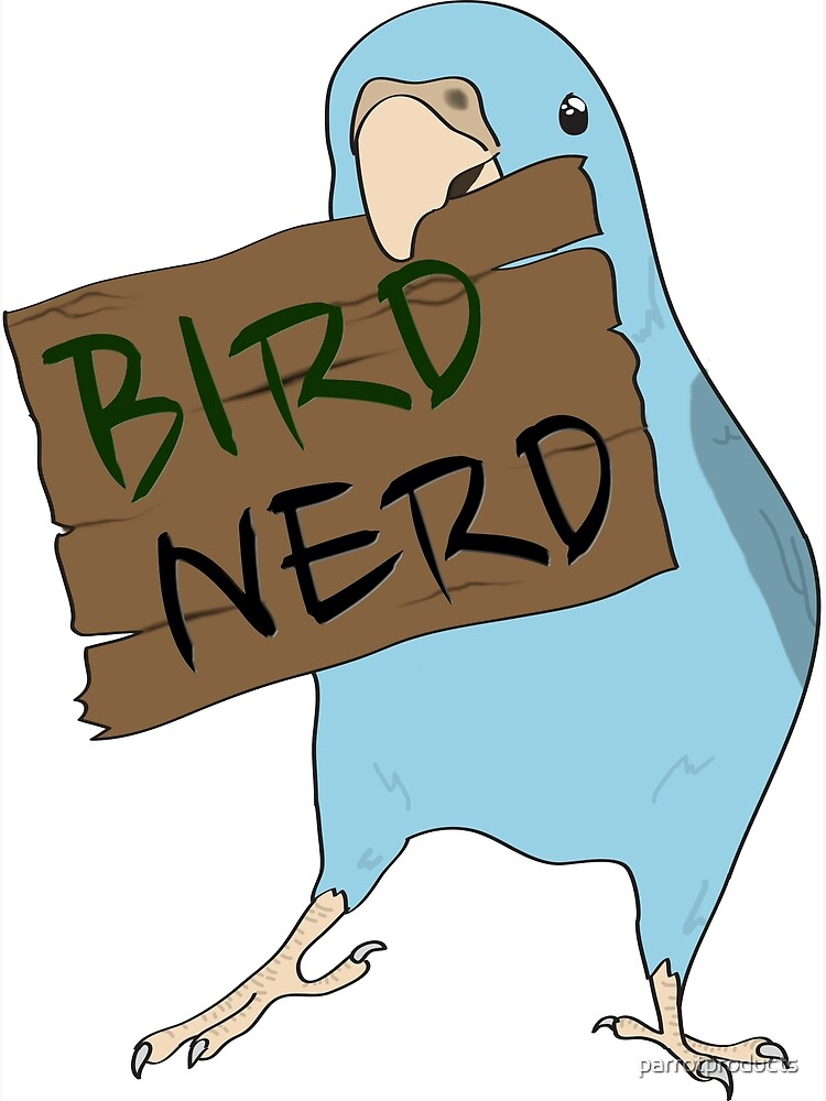Bird Nerd by parrotproducts