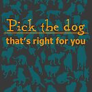 Pick the dog that's right for you. by Rhett J.