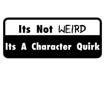It's Not Weird, Its A Character Quirk by cerulean-prints