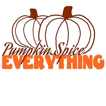 Pumpkin Spice Everything by cerulean-prints