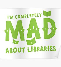 I'm completely mad about libraries Poster