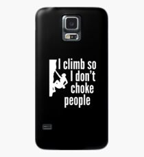 I Climb So I Don't Choke People Case/Skin for Samsung Galaxy