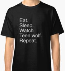 Eat.sleep.watch teen wolf.repeat. Classic T-Shirt
