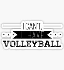 I Can't, I Have Volleyball Sticker