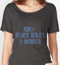 Books - Because Reality Is Overrated  Women's Relaxed Fit T-Shirt
