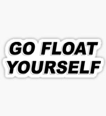 The 100 - Go Float Yourself Sticker
