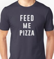 Feed me Pizza T-Shirt