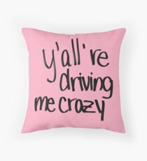 y'all are driving me crazy Throw Pillow