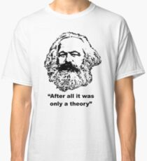 """Karl Marx """"After all it was only a theory"""" Classic T-Shirt"""