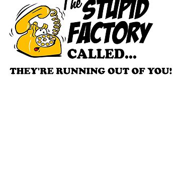 The Stupid Factory called by goodtogotees
