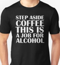 Step aside coffee, this is a job for alcohol.  (Dark edition) Unisex T-Shirt