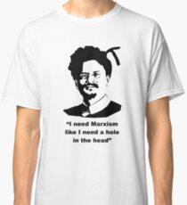 """Trotsky """" I need Marxism like I need a hole in the head"""" Classic T-Shirt"""