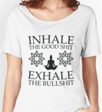Yoga: Inhale the good shit Women's Relaxed Fit T-Shirt