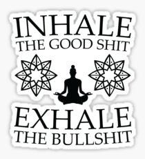 Yoga: Inhale the good shit Sticker