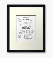Turning TO-DOs into TADAs Framed Print
