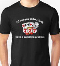 I'll bet you I don't have a gambling problem Unisex T-Shirt