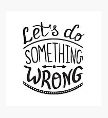Lets do something wrong handwritten design Photographic Print
