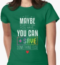 Maybe you can SAVE something else Womens Fitted T-Shirt