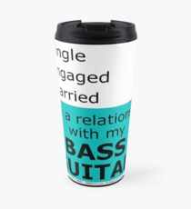 In A Relationship With My Bass Guitar Travel Mug