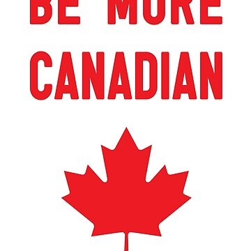 Be More Canadian by jadn73