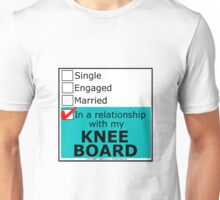 In A Relationship With My Knee Board Unisex T-Shirt