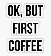 OK, but first coffee - version 1 - black Sticker