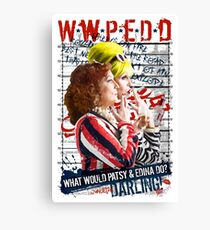 Absolutely Fabulous. AbFab. What Would Patsy and Edina Do, Darling? WWPEDD.  Canvas Print