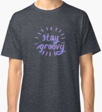 STAY GROOVY Classic T-Shirt