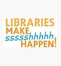 Libraries MAKE SHHHHH Happen! Photographic Print