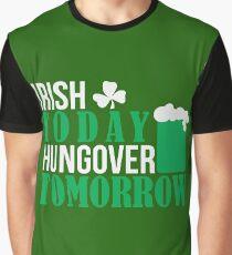 St. Patrick's Day: Irish today, hungover tomorrow Graphic T-Shirt