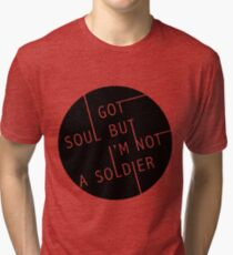 I Got Soul But I'm Not a Soldier Tri-blend T-Shirt