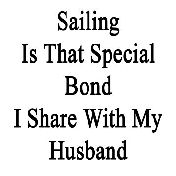 Sailing Is That Special Bond I Share With My Husband  by supernova23