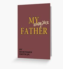 Rick and Morty – My Horrible Father by Mortimer Smith Jr. Greeting Card