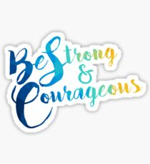 Be Strong and Courageous  Sticker