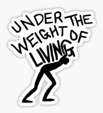 The Weight of Living Sticker