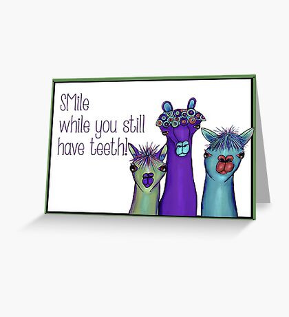 Smile while you still have teeth card Greeting Card