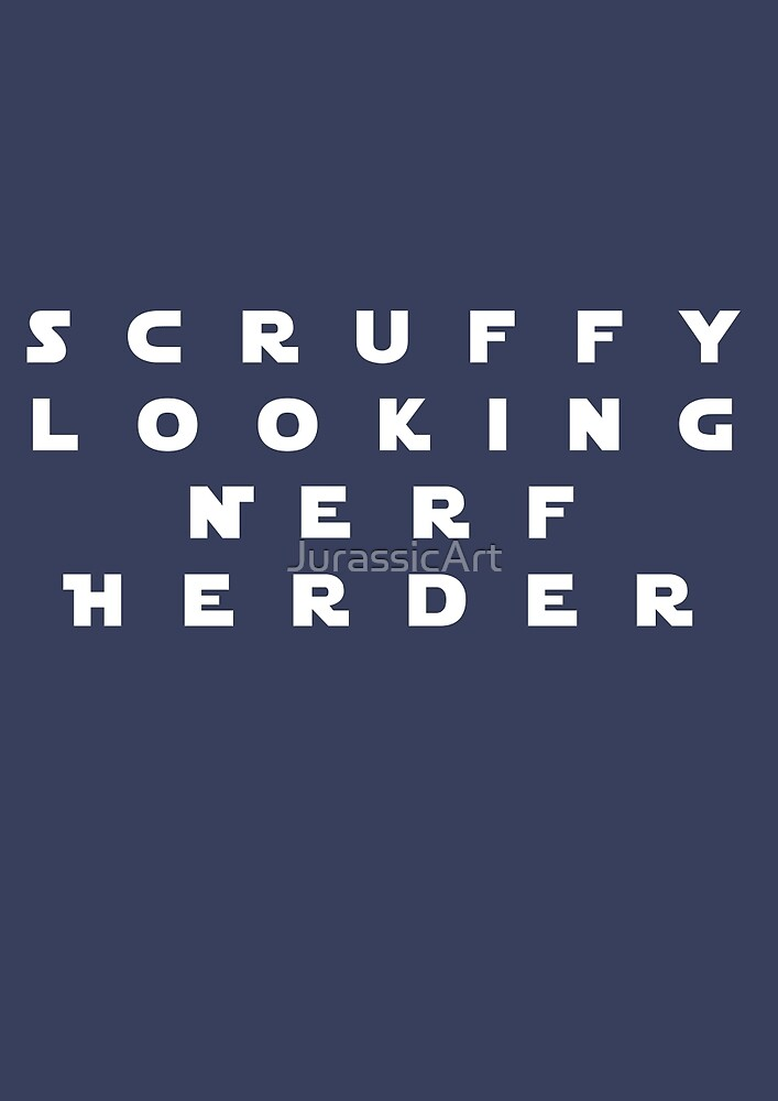 'Scruffy Looking Nerf Herder' by JurassicArt