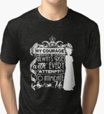 Jane Austen Quote - My Courage Always Rises With Every Attempt to Intimidate Me Tri-blend T-Shirt