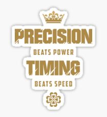 Precision Beats Power, Timing Beats Speed Sticker