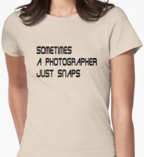 sometimes a photographer just snaps - Redux T-Shirt