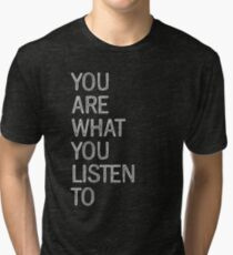 You Are What You Listen To Tri-blend T-Shirt