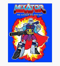 MIXATOR, The Ultimate 80s Bad Guy! Photographic Print