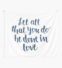 Let All That You Do Be Done In Love Wall Tapestry