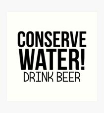 Conserve Water Drink Beer Art Print