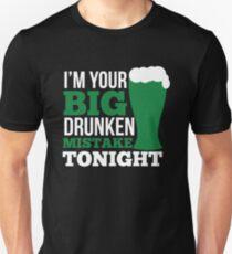 St. Patrick's Day: I'm your big drunken mistake tonight T-Shirt