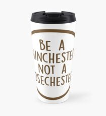 Be A Winchester Not A Losechester Travel Mug